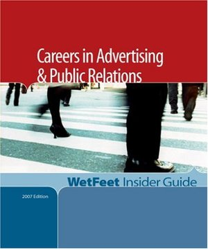Careers in Advertising & Public Relations, 2006 Edition: WetFeet Insider Guide (Wetfeet Insider Guides) 27701