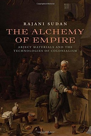 Alchemy of Empire: Abject Materials and the Technologies of Colonialism, The
