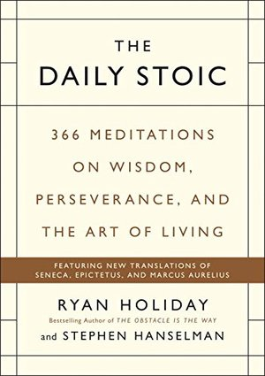 Daily Stoic: 366 Meditations on Wisdom, Perseverance, and the Art of Living, The