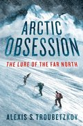 Arctic Obsession: The Lure of the Far North