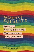 Against Equality: Queer Revolution - Not Mere Inclusion