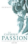 Catholic Passion: Rediscovering the Power and Beauty of the Faith, The