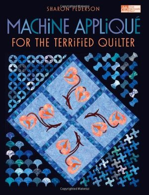 Machine Applique for the Terrified Quilter