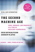 Second Machine Age: Work, Progress, and Prosperity in a Time of Brilliant Technologies, The