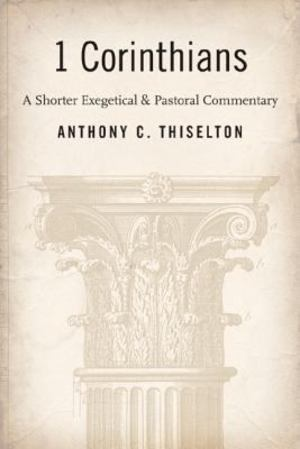 1 Corinthians: A Shorter Exegetical and Pastoral Commentary