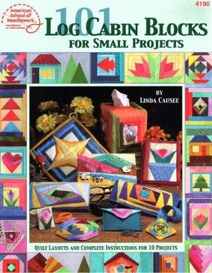 101 Log Cabin Blocks for Small Projects