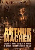 Arthur Machen Collected Works: 23 Tales of Horror & Other Fiction Short Stories