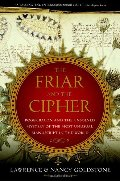 Friar and the Cipher: Roger Bacon and the Unsolved Mystery of the Most Unusual Manuscript in the World, The