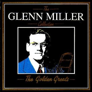 Glenn Miller Collection: The Golden Greats, The