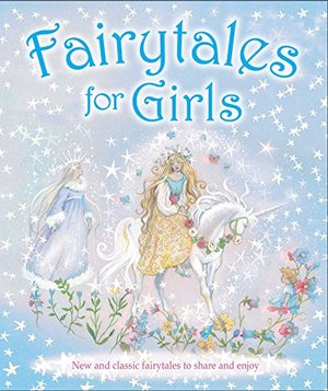 Fairytales for Girls: New and classic fairytales to share and enjoy