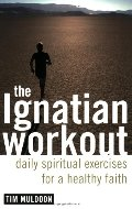 Ignatian Workout: Daily Exercises for a Healthy Faith, The