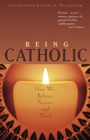 Being Catholic: How We Believe, Practice and Think