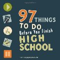 97 Things to Do Before You Finish High School