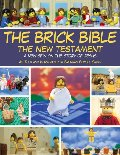 Brick Bible: The New Testament: A New Spin on the Story of Jesus, The
