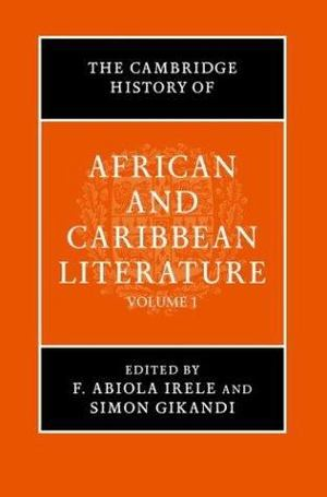Cambridge History of African and Caribbean Literature, The