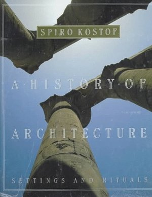 History of Architecture: Settings and Rituals, A