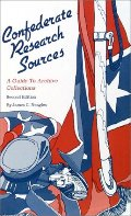 Confederate Research Sources: A Guide to Archive Collections