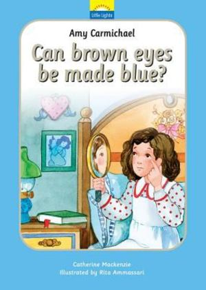 Amy Carmichael - Can Brown Eyes Be Made Blue?