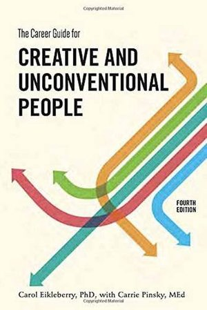 Career Guide for Creative and Unconventional People, Fourth Edition, The