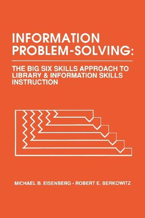 Information Problem-Solving: The Big6 Skills Approach to Library and Information Skills Instruction (Contemporary Studies in Information Management, Policies & Services)