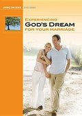 Experiencing God's Dream for Your Marriage (2 DVD & 2 Study Guides Available)