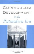 Curriculum Development in the Postmodern Era (Critical Education Practice)