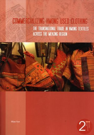 Commercializing Hmong used clothing : the transnational trade in Hmong textiles across the Mekong Region
