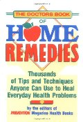 Doctor's Book of Home Remedies: Thousands of Tips and Techniques Anyone Can Use to Heal Everyday Health Problems, The