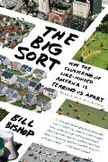 Big Sort: Why the Clustering of Like-Minded America is Tearing Us Apart, The