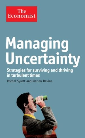 Economist: Managing Uncertainty: Strategies for Surviving and Thriving in Turbulent Times, The