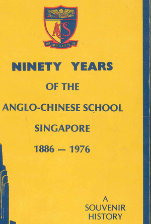 Ninety Years of the Anglo-Chinese School Singapore 1886-1976: A Souvenir History