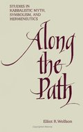 Along the Path: Studies in Kabbalistic Myth, Symbolism, and Hermeneutics