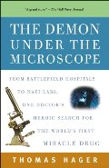 Demon Under the Microscope: From Battlefield Hospitals to Nazi Labs, One Doctor's Heroic Search for the World's First Miracle Drug, The