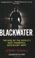 Blackwater the Rise of the World's Most Powerful Mercenary Army