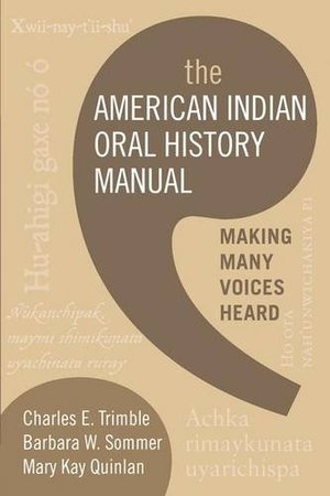 American Indian Oral History Manual: Making Many Voices Heard, The