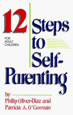 12 Steps to Self-Parenting for Adult Children, The