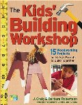 Kids' Building Workshop: 15 Woodworking Projects for Kids and Parents to Build Together, The