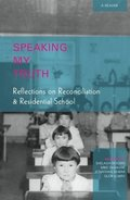 Speaking My Truth : Reflections on Reconciliation & Residential School