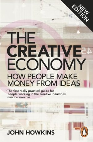 Creative Economy: How People Make Money from Ideas, The