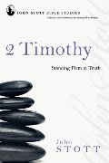 2 Timothy: Standing Firm in Truth (John Stott Bible Studies)