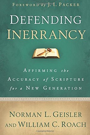 Defending Inerrancy: Affirming the Accuracy of Scripturefor a New Generation