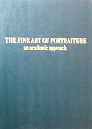 Fine Art of Portraiture: An Academic Approach, The