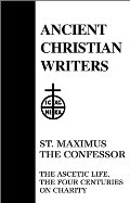 Ancient Christian Writers 21. St. Maximus the Confessor: The Ascetic Life, The Four Centuries on Charity