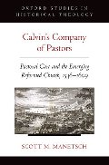 Calvin's Company of Pastors: Pastoral Care and the Emerging Reformed Church, 1536-1609 (Oxford Studies in Historical Theology)