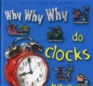 Why Why Why Do Clocks Have Hands