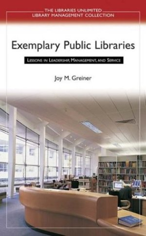 Exemplary Public Libraries: Lessons in Leadership, Management, and Service (Libraries Unlimited Library Management Collection)