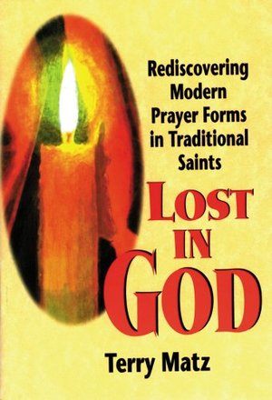 Lost in God: Rediscovering Modern Prayer Forms in Traditional Saints