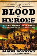 Blood of Heroes: The 13-Day Struggle for the Alamo--and the Sacrifice That Forged a Nation, The