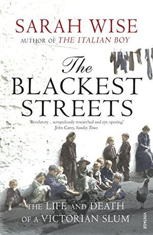 Blackest Streets: The Life and Death of a Victorian Slum, The