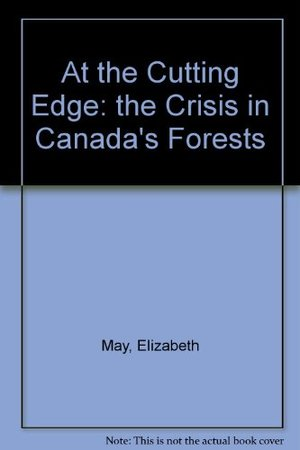 At the Cutting Edge: The Crisis in Canada's Forests